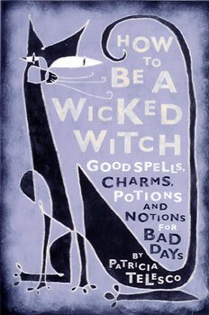 How to Be a Wicked Witch Book Cover by Dennis Clouse